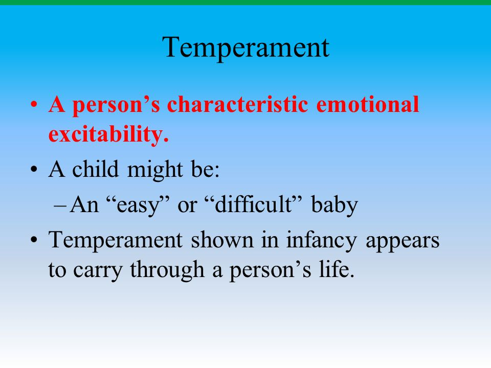 Temperament A person's characteristic emotional excitability.