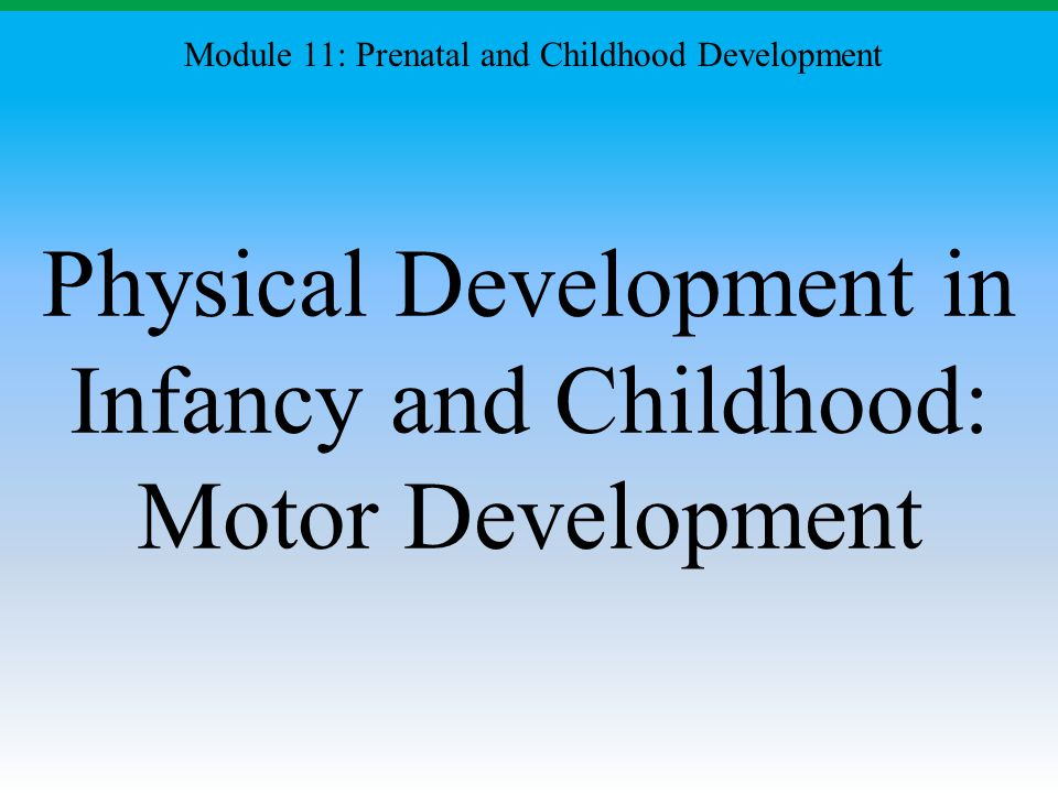Physical Development in Infancy and Childhood: Motor Development