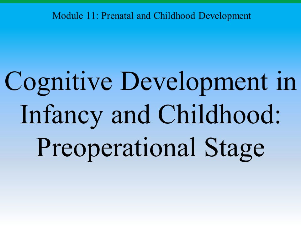 Cognitive Development in Infancy and Childhood: Preoperational Stage