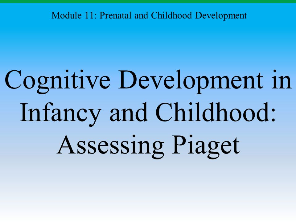 Cognitive Development in Infancy and Childhood: Assessing Piaget