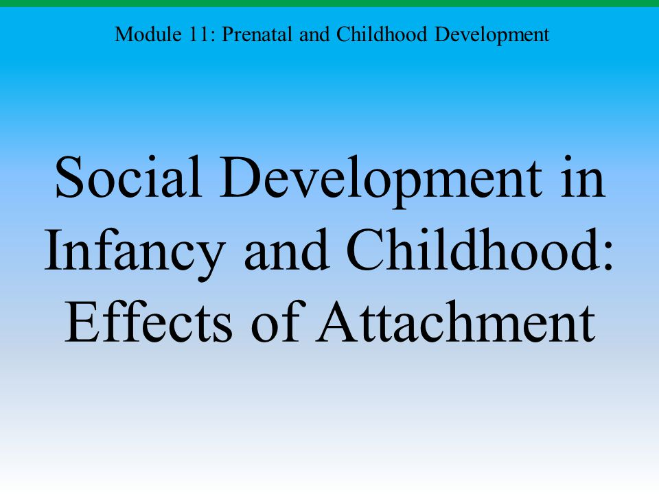 Social Development in Infancy and Childhood: Effects of Attachment