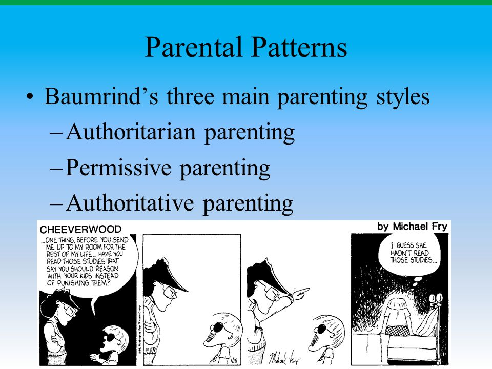 Parental Patterns Baumrind's three main parenting styles
