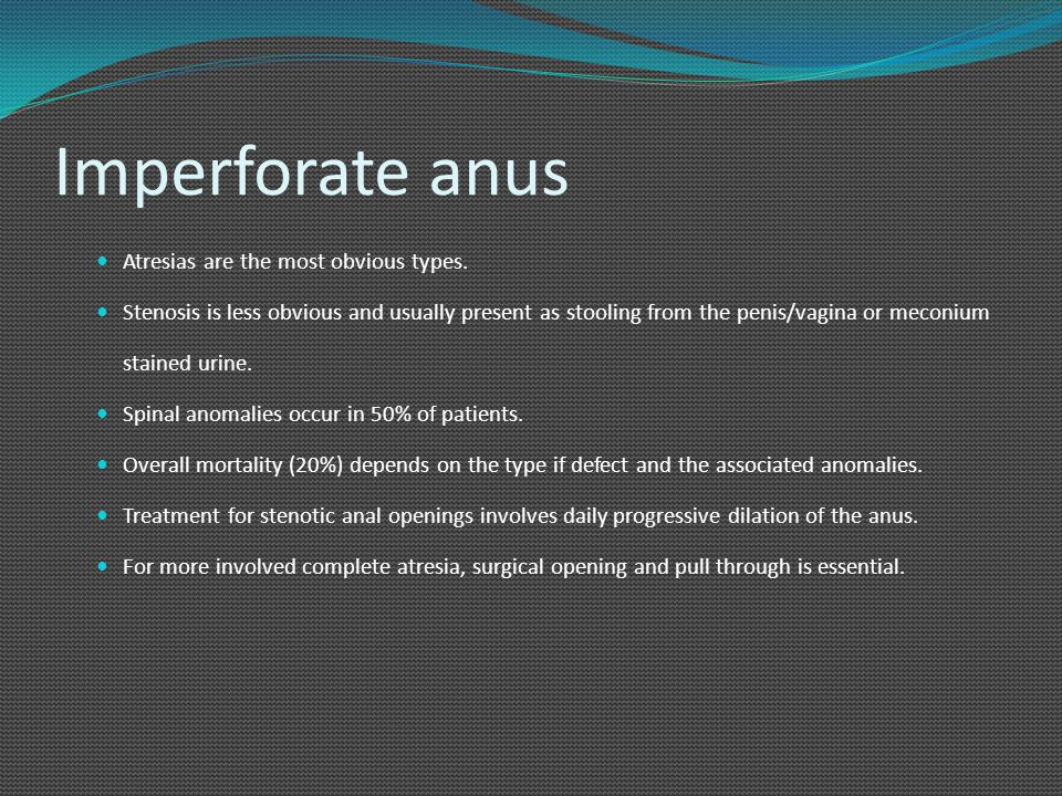 Imperforate anus Atresias are the most obvious types.