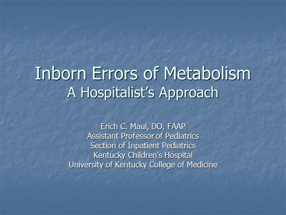 Inborn Errors of Metabolism A Hospitalist's Approach