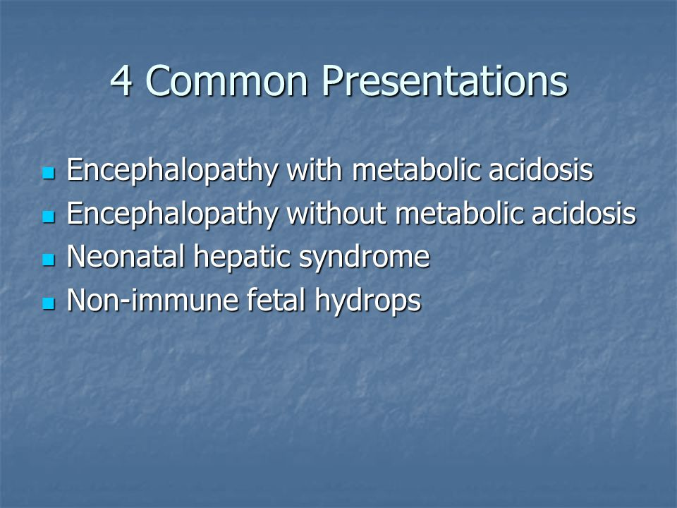 4 Common Presentations Encephalopathy with metabolic acidosis