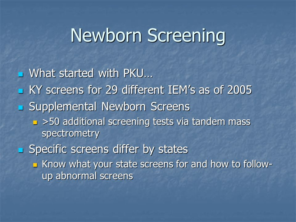 Newborn Screening What started with PKU…
