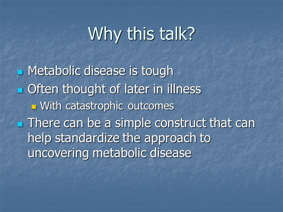 Why this talk Metabolic disease is tough