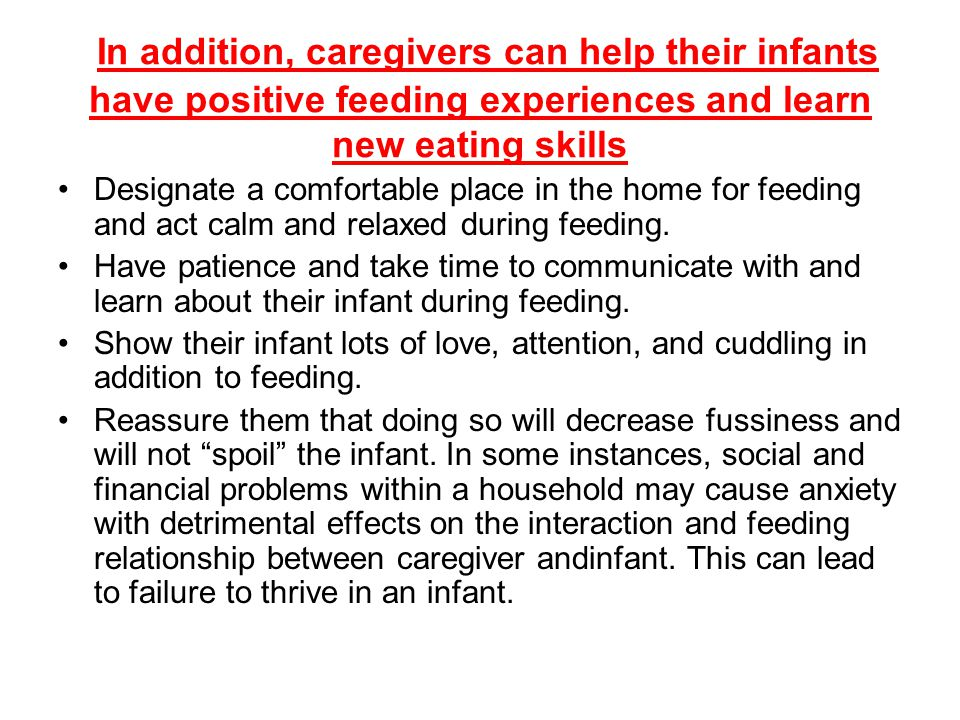In addition, caregivers can help their infants have positive feeding experiences and learn new eating skills