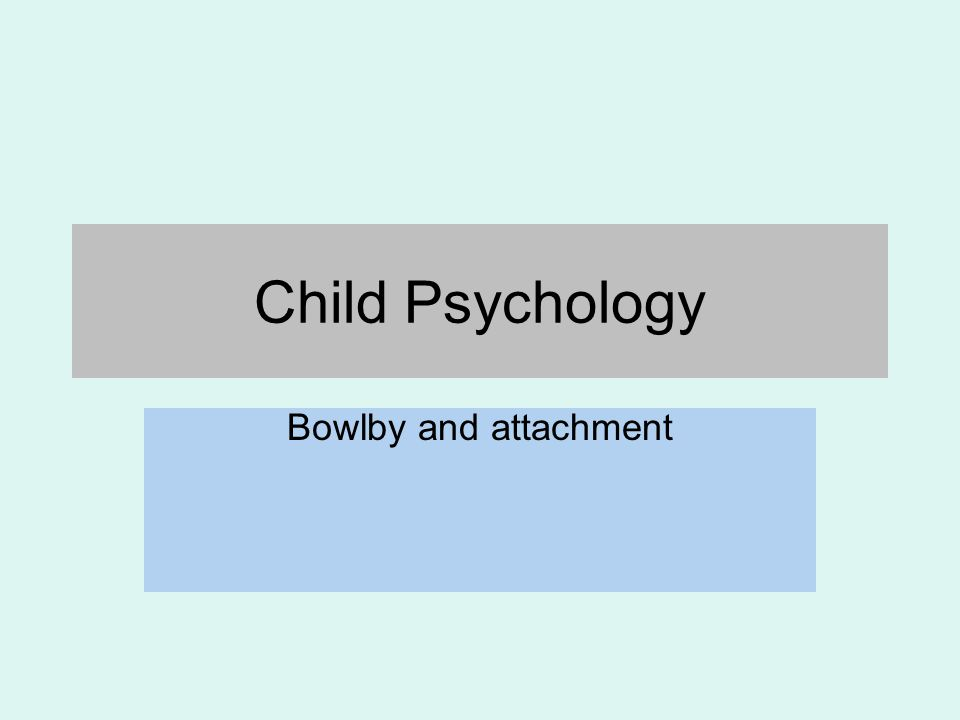 Child Psychology Bowlby and attachment
