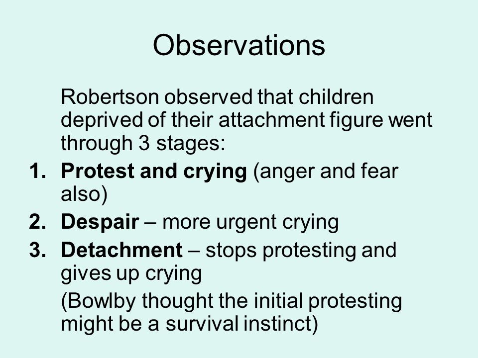 Observations Robertson observed that children deprived of their attachment figure went through 3 stages: