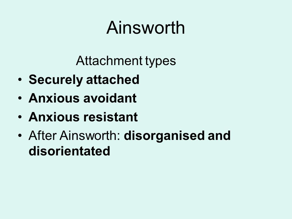 Ainsworth Attachment types Securely attached Anxious avoidant