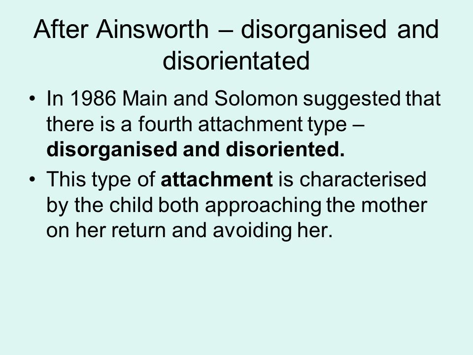 After Ainsworth – disorganised and disorientated