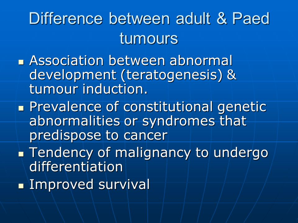 Difference between adult & Paed tumours