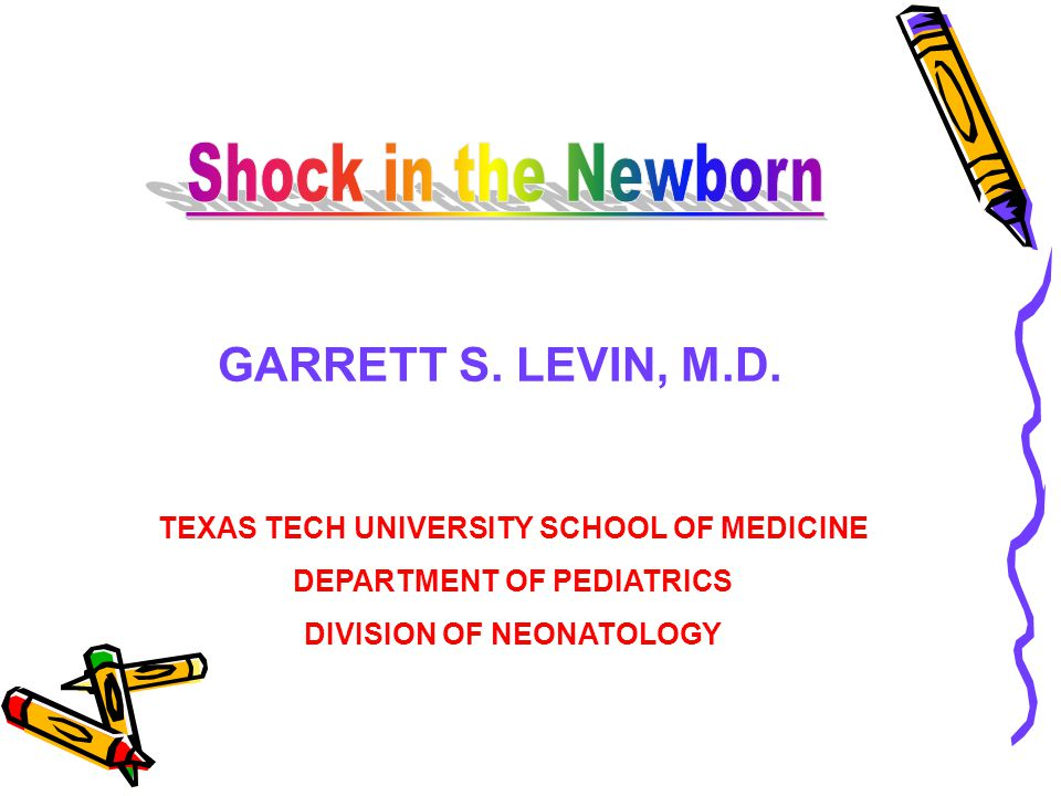 Shock in the Newborn GARRETT S. LEVIN, M.D.
