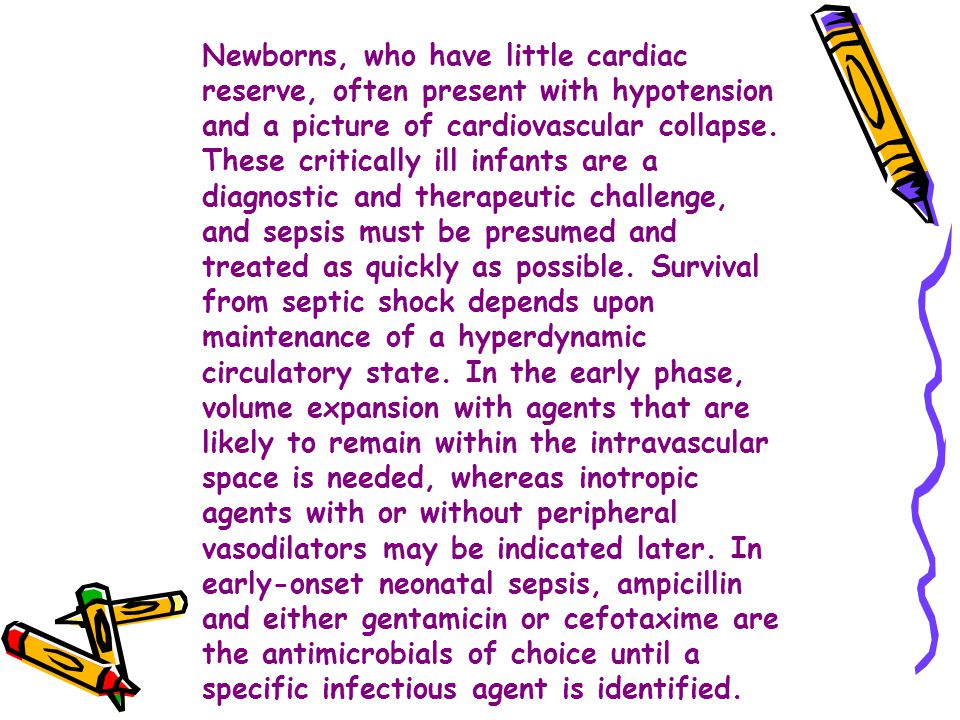 Newborns, who have little cardiac reserve, often present with hypotension and a picture of cardiovascular collapse.