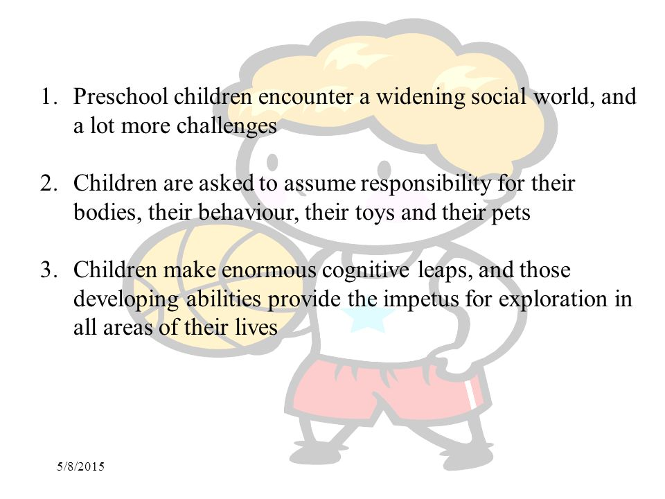 Preschool children encounter a widening social world, and a lot more challenges