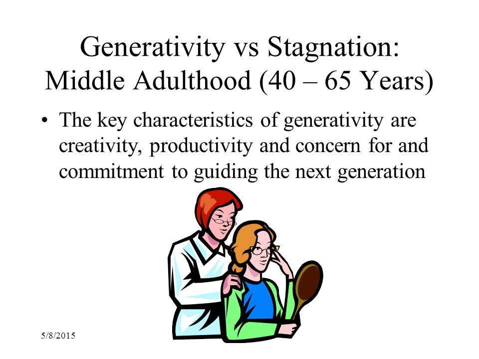 Generativity vs Stagnation: Middle Adulthood (40 – 65 Years)