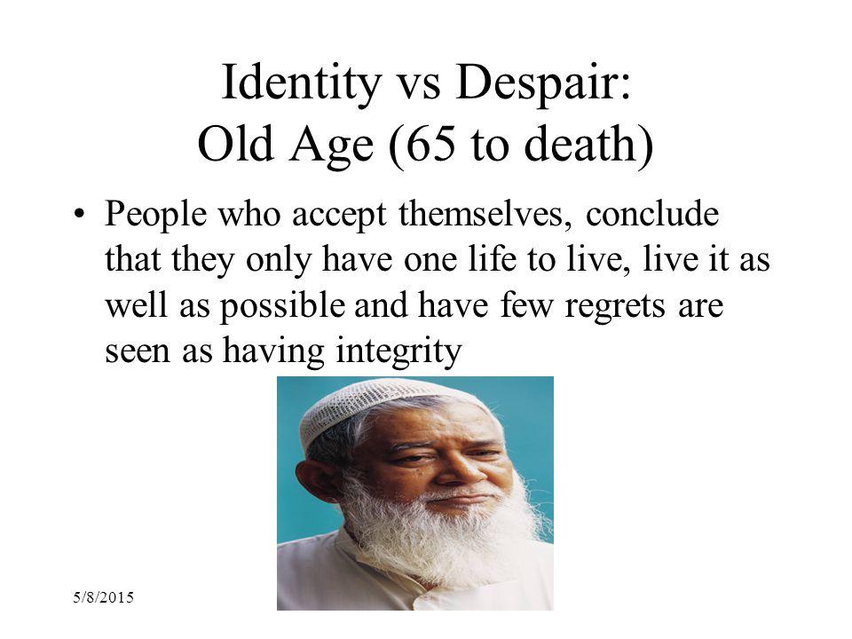 Identity vs Despair: Old Age (65 to death)