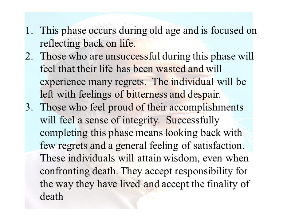 This phase occurs during old age and is focused on reflecting back on life.