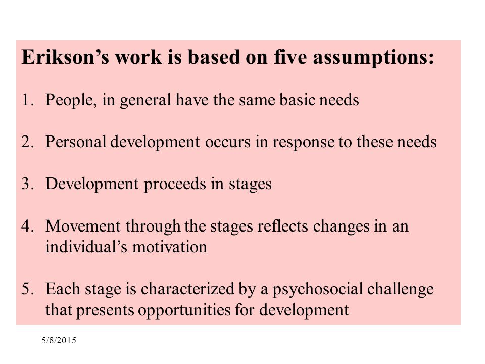 Erikson's work is based on five assumptions: