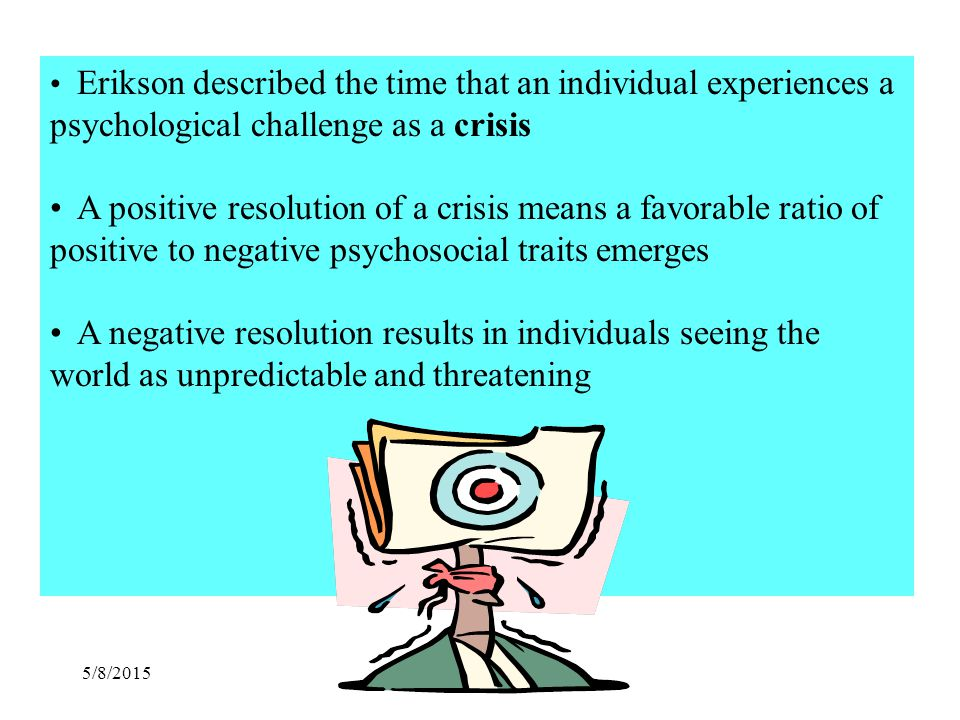 Erikson described the time that an individual experiences a psychological challenge as a crisis