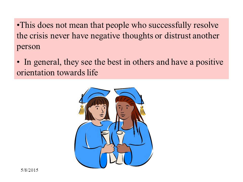 This does not mean that people who successfully resolve the crisis never have negative thoughts or distrust another person