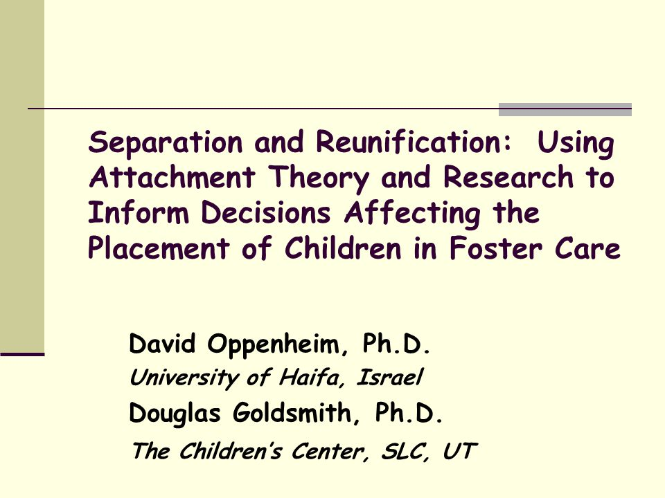 Separation and Reunification: Using Attachment Theory and Research to Inform Decisions Affecting the Placement of Children in Foster Care