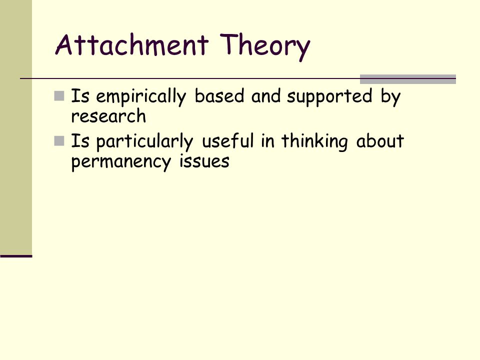 Attachment Theory Is empirically based and supported by research