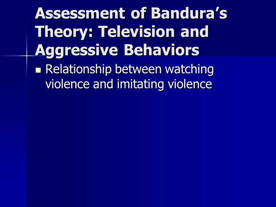 Assessment of Bandura's Theory: Television and Aggressive Behaviors