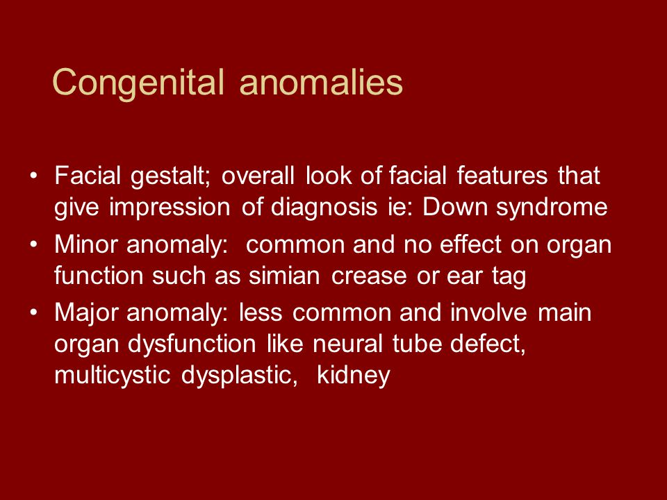 Congenital anomalies Facial gestalt; overall look of facial features that give impression of diagnosis ie: Down syndrome.