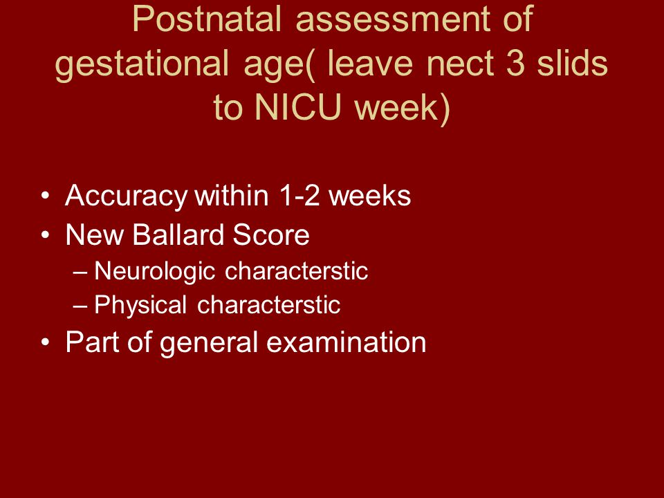 Postnatal assessment of gestational age( leave nect 3 slids to NICU week)