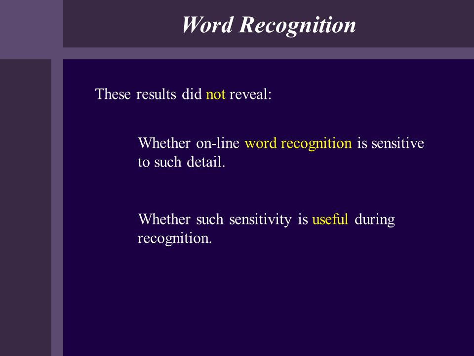 Word Recognition These results did not reveal: