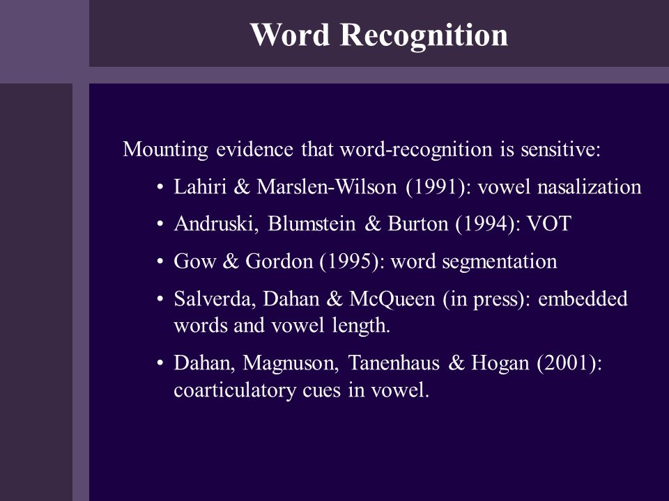 Word Recognition Mounting evidence that word-recognition is sensitive: