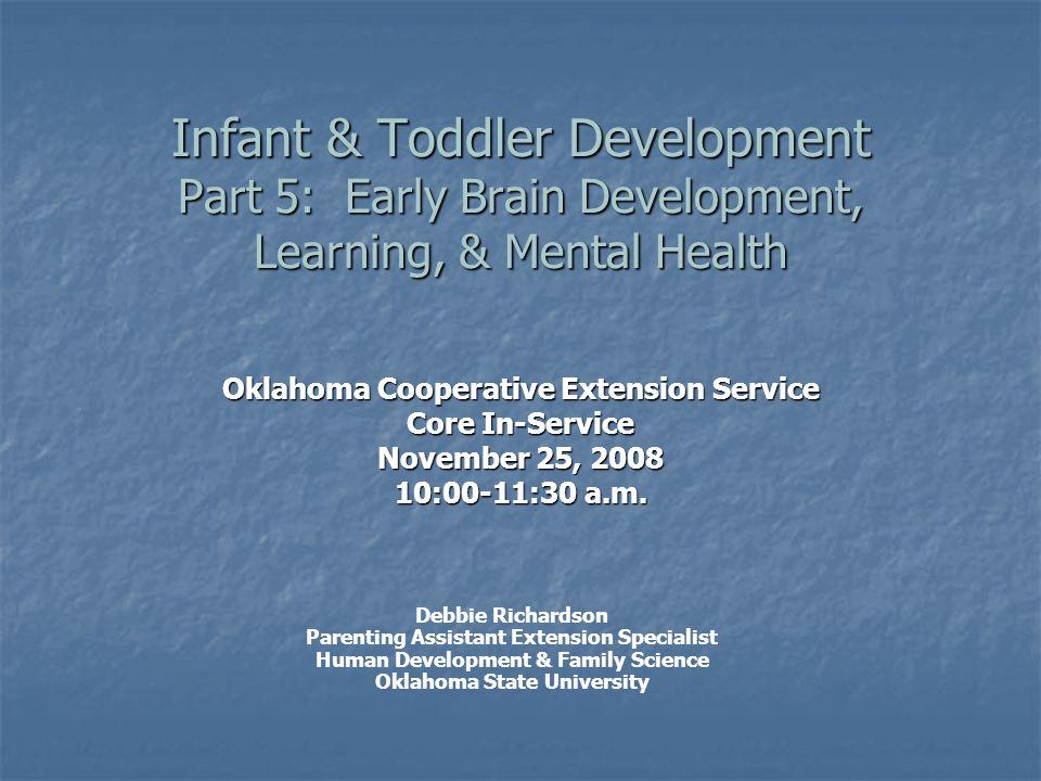 Infant & Toddler Development Part 5: Early Brain Development, Learning, & Mental Health