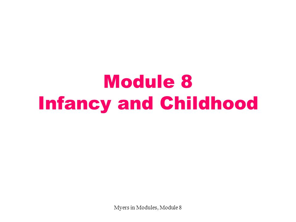 Module 8 Infancy and Childhood