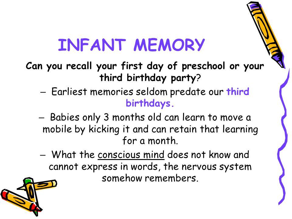 Earliest memories seldom predate our third birthdays.
