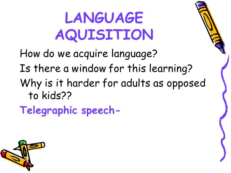 LANGUAGE AQUISITION How do we acquire language