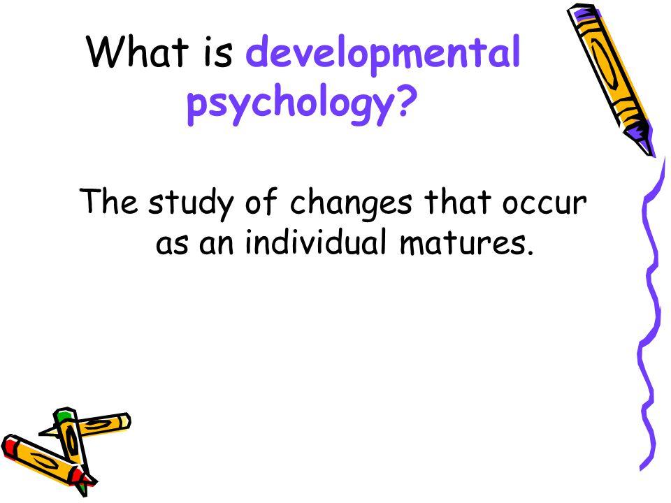 What is developmental psychology