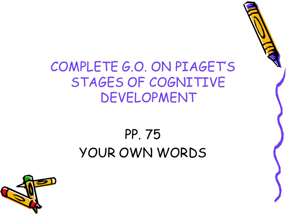 COMPLETE G.O. ON PIAGET'S STAGES OF COGNITIVE DEVELOPMENT