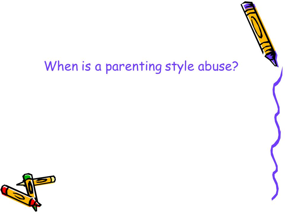 When is a parenting style abuse