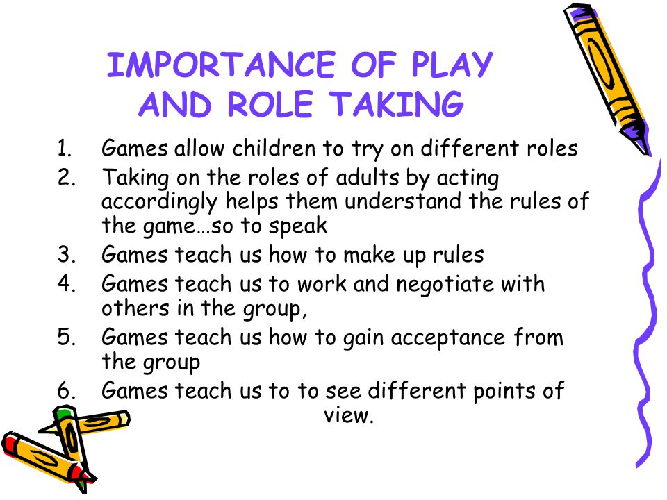 IMPORTANCE OF PLAY AND ROLE TAKING