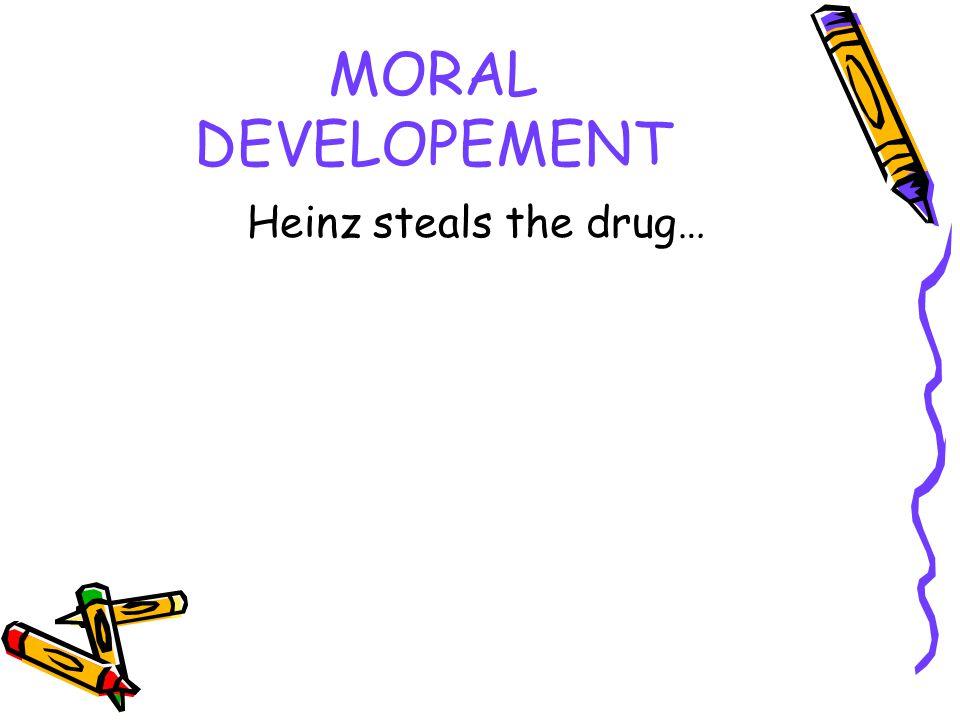 MORAL DEVELOPEMENT Heinz steals the drug…