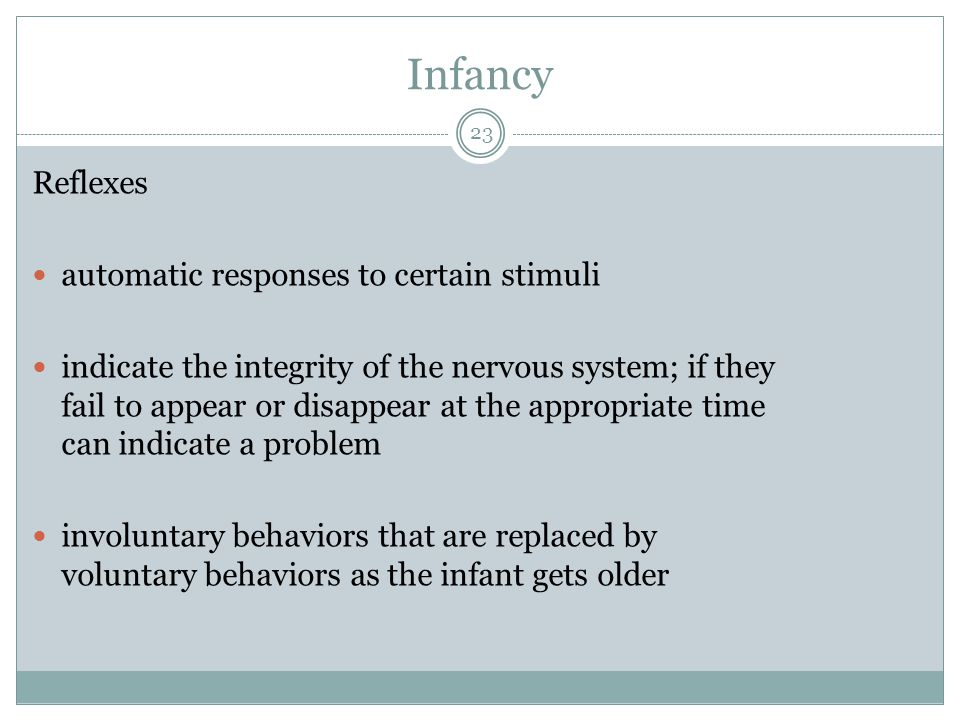 Infancy Reflexes automatic responses to certain stimuli