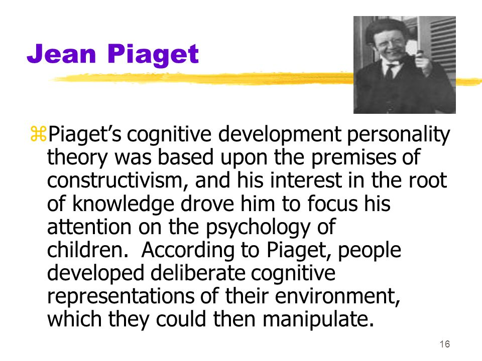 Jean Piaget Originally worked on intelligence tests for children. Noticed children were making the same kinds of mistakes.