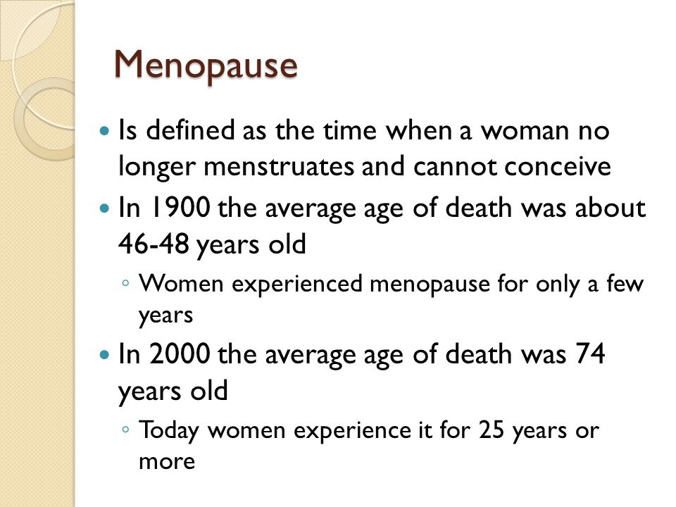 Menopause Is defined as the time when a woman no longer menstruates and cannot conceive.