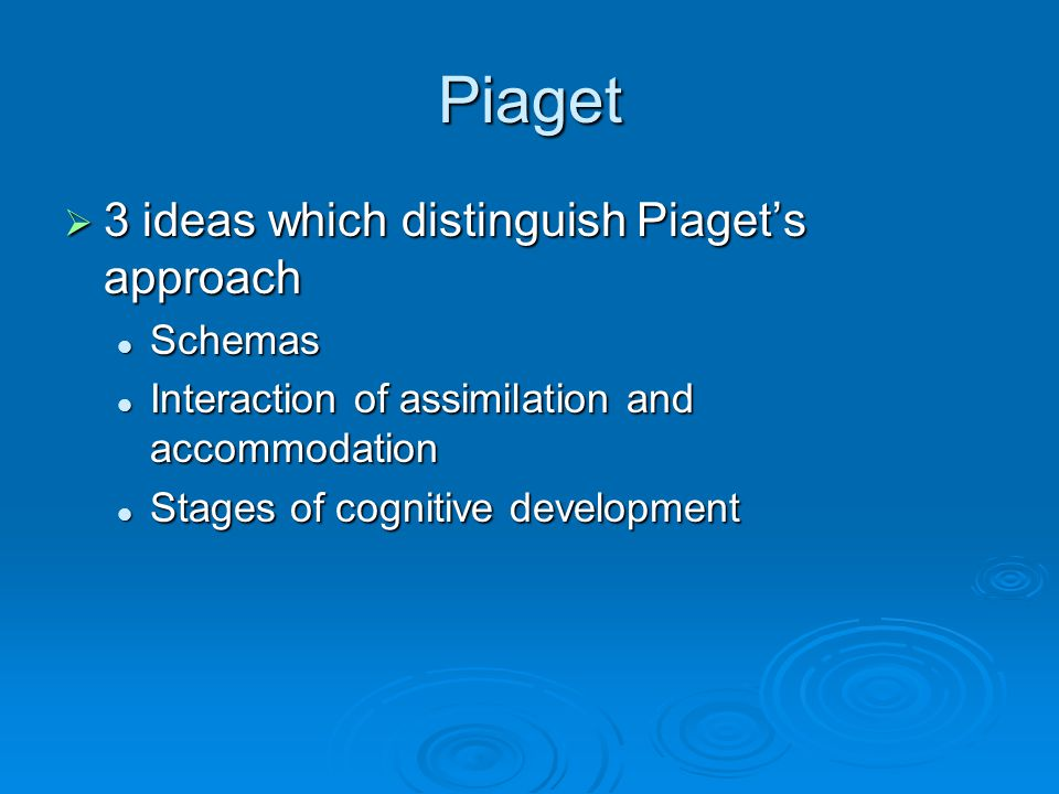 Piaget 3 ideas which distinguish Piaget's approach Schemas