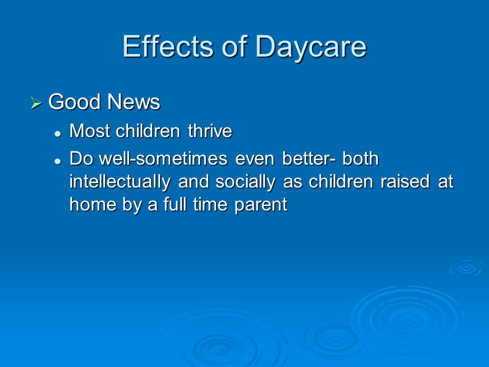 Effects of Daycare Good News Most children thrive
