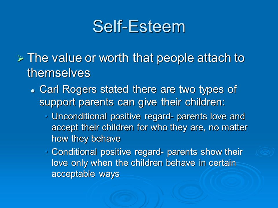 Self-Esteem The value or worth that people attach to themselves
