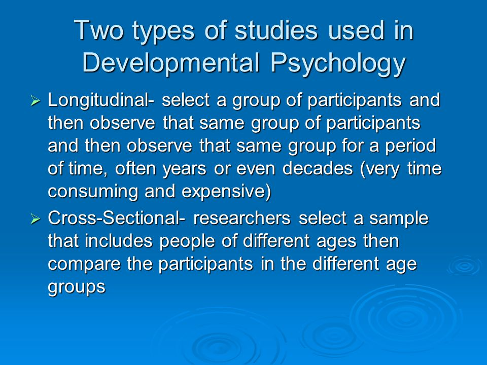 Two types of studies used in Developmental Psychology