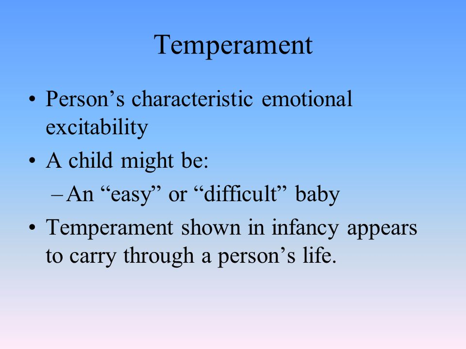 Temperament Person's characteristic emotional excitability